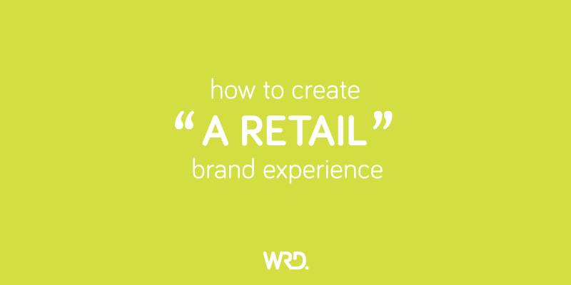 How to create a retail brand experience