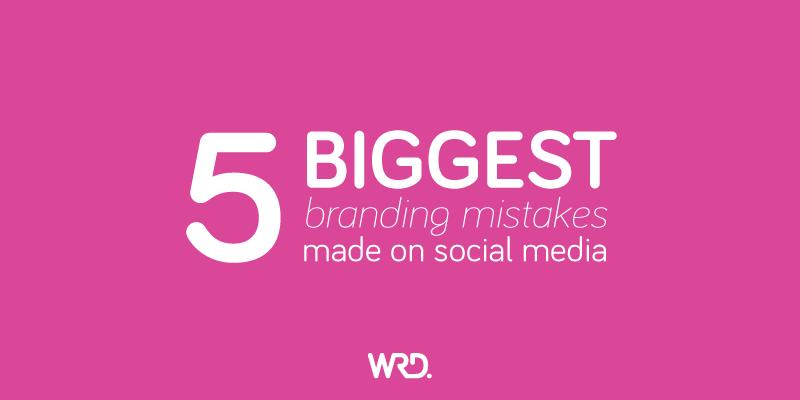 5 branding mistakes made on social media