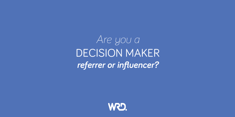The difference between decision makers, referrers and influencers