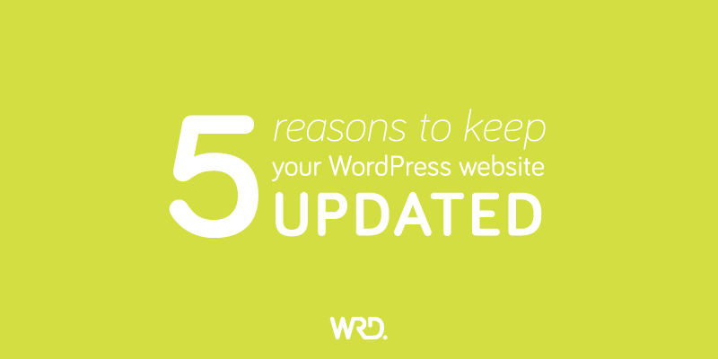 Reasons to Keep WordPress Updated