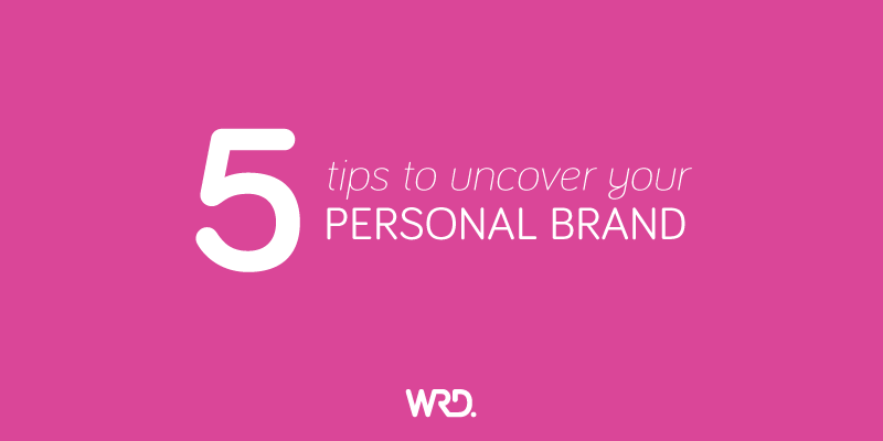 5 Tips to uncover or discover your personal brand
