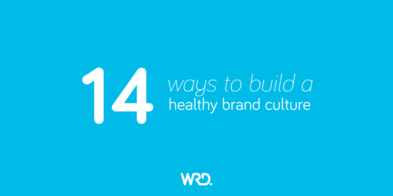 ways to build a healthy, connected and engaged brand culture